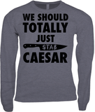 We Should Totally Just Stab Ceasar