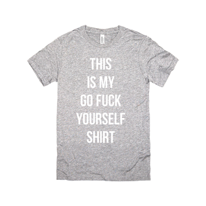 This Is My Go Fuck Yourself Shirt