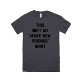 This Isn't My Make New Friends Shirt