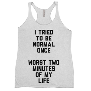 I Tried To Be Normal Once, Worst Two Minutes Of My Life