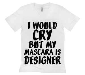 I Would Cry But My Mascara Is Designer