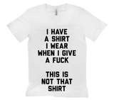 I Have A Shirt I Wear When I Give A Fuck. This is Not That Shirt