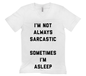I'm Not Always Sarcastic. Sometimes I'm Asleep