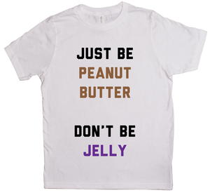 Be Peanut Butter, Don't Be Jelly