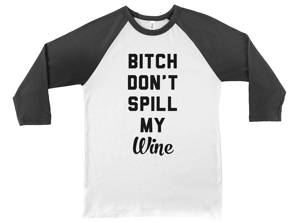 Bitch Don't Spill My Wine