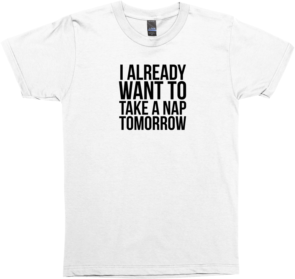 Humorous 'I already want to take a nap tomorrow' t-shirt
