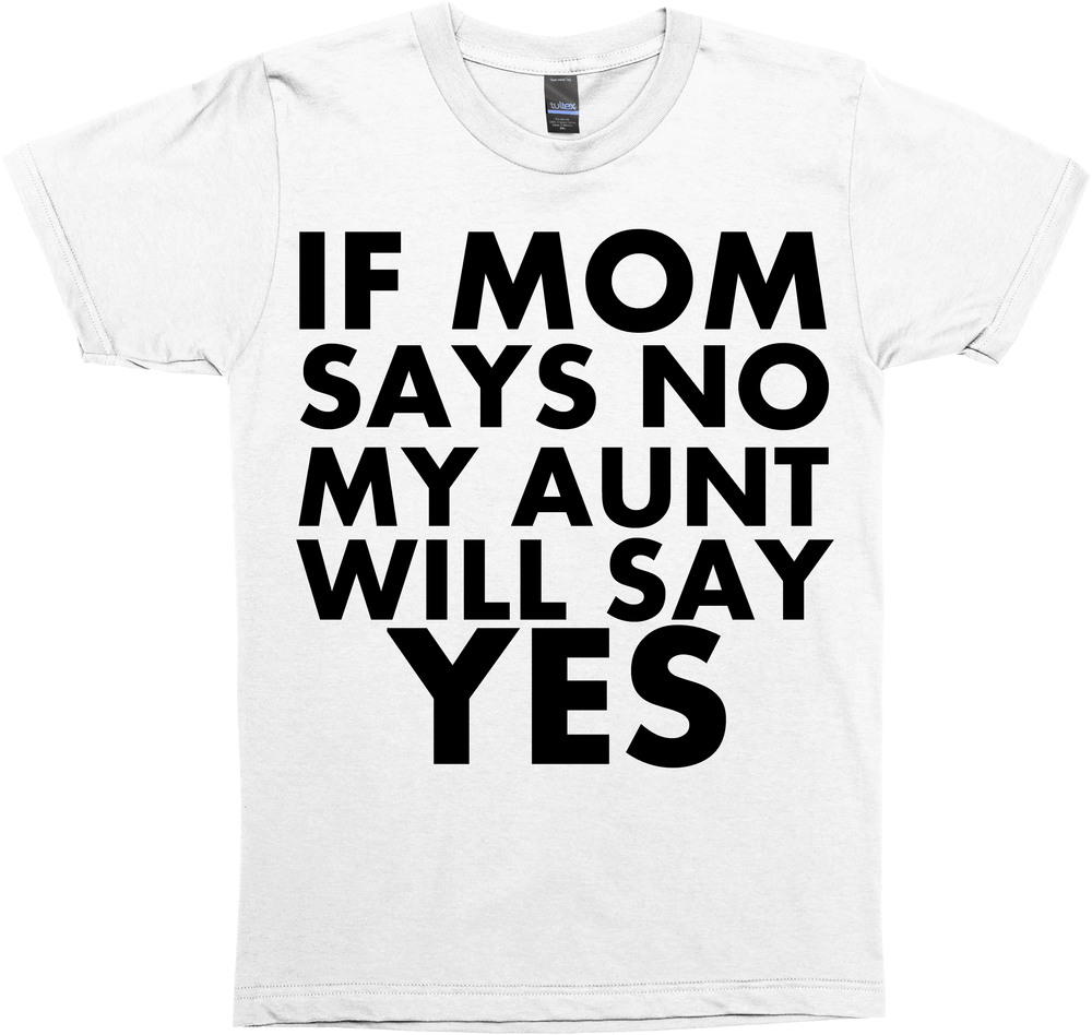 IF MOM SAYS NO MY AUNT WILL SAY YES INFANT