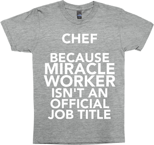 Chef Because Miracle Worker Isn't An Official Job Title