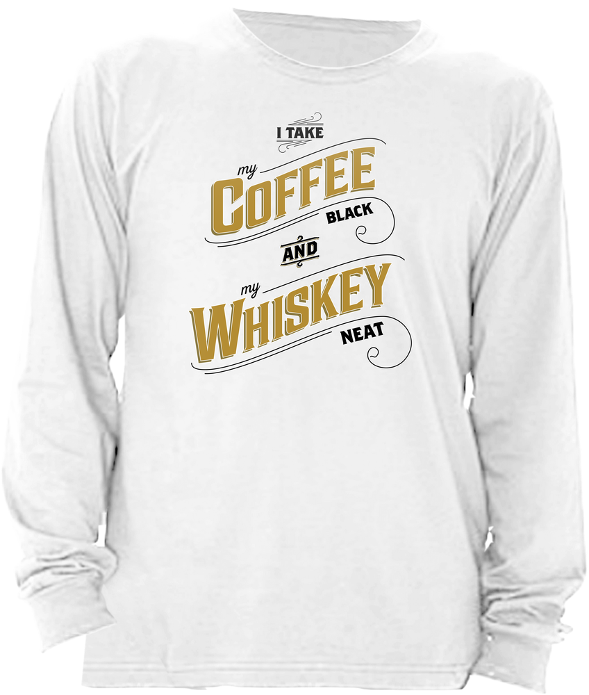 I take my coffee black and my whiskey neat