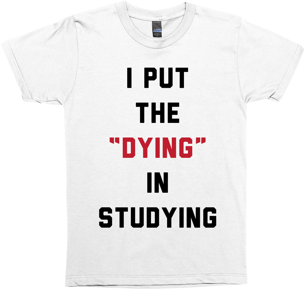 I Put The Dying In Studying