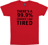 There's a 99.9% chance I am tired. T-Shirt