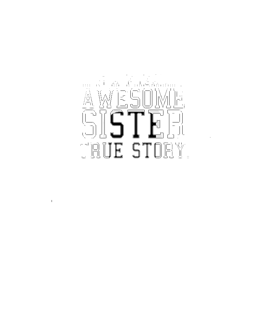 my sister has a freakin' awesome sister true story wht/blk