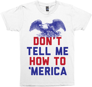 Don't Tell Me How To 'Merica