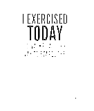 I Exercised Today