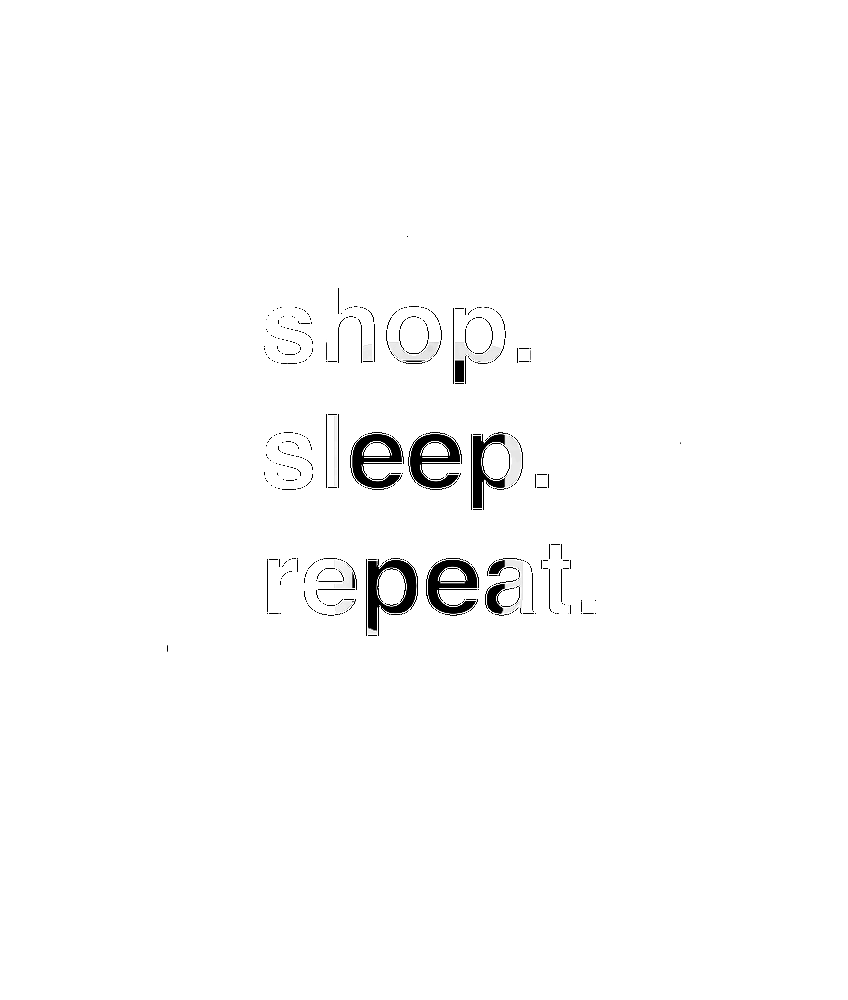 Eat, Shop, Sleep, Repeat