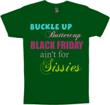 buckle up buttercup black friday ain't for sissies