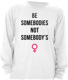 Be Somebodies, Not Somebody's