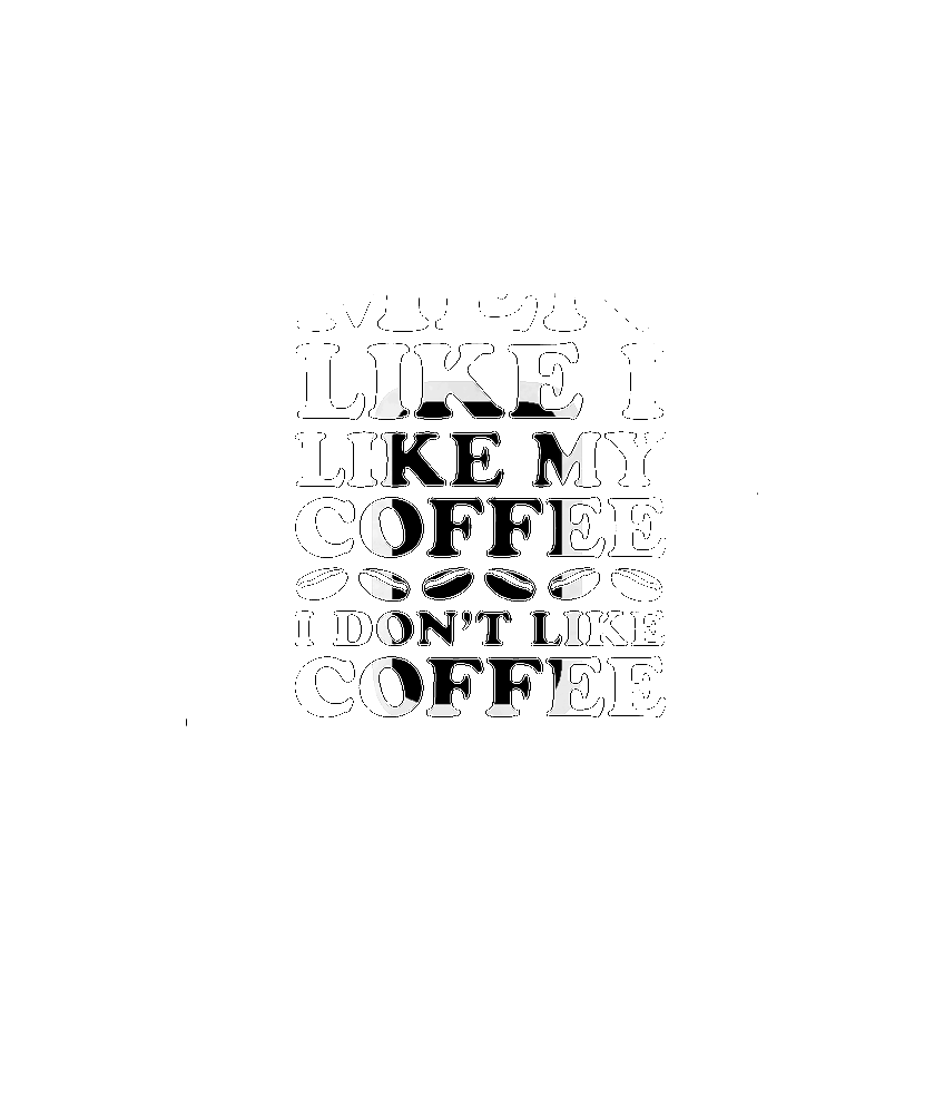 I Like My Men Like I Like My Coffee, I Don't Like Coffee