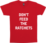 don't feed the ratchets t-shirt