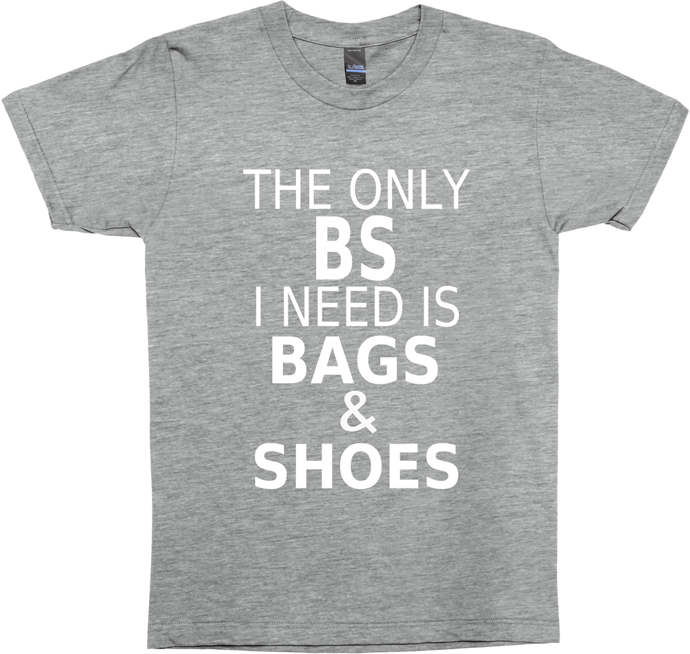 The Only BS I Need Is Bags & Shoes (black)