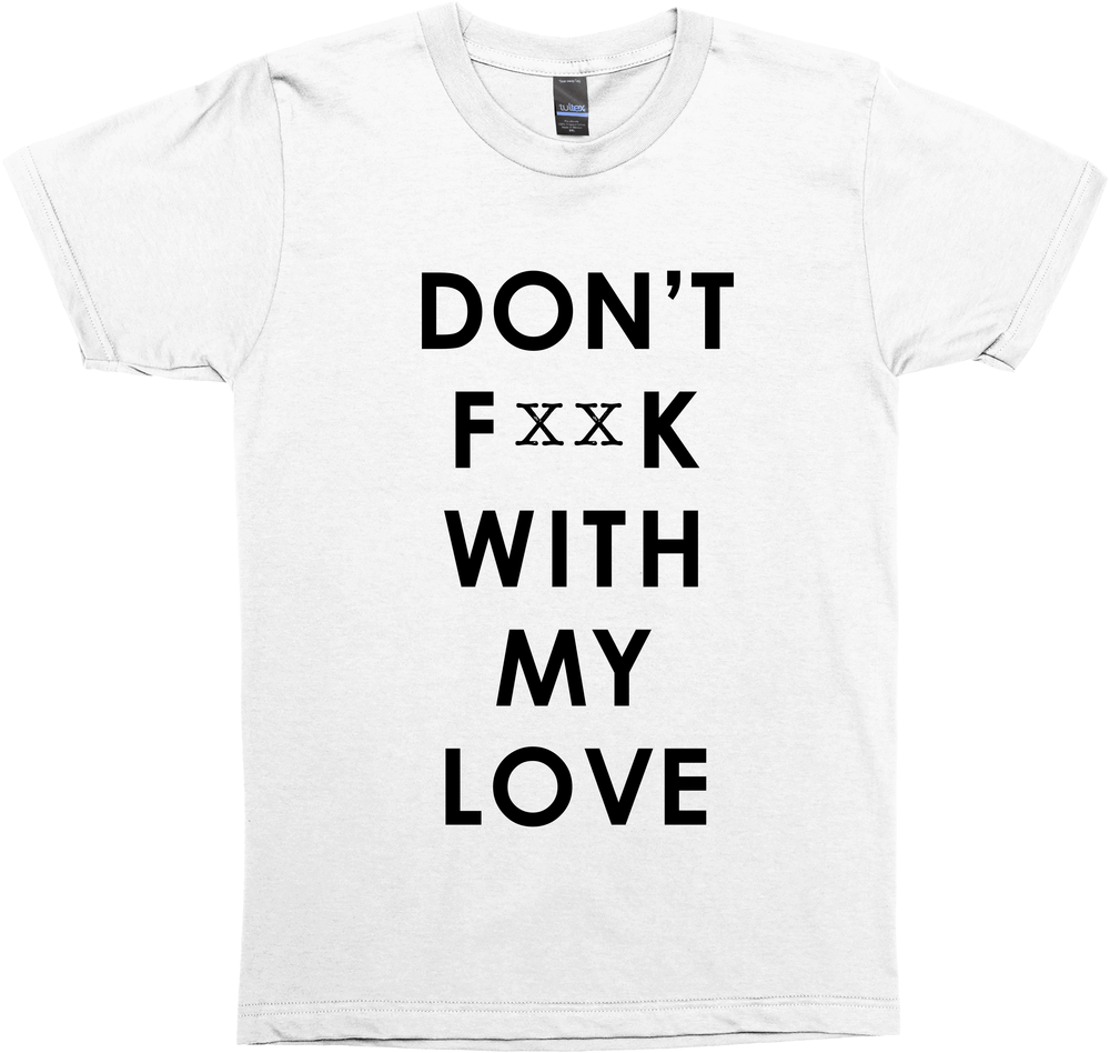 Don't F**K With My Love