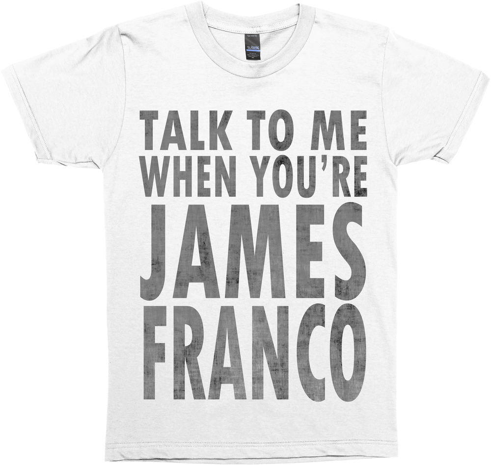 Talk To Me When You're James Franco