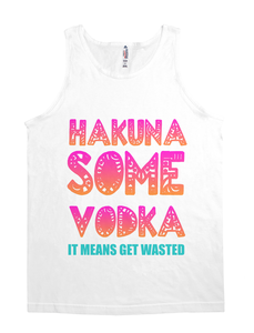 Hakuna Some Vodka It Means Get Wasted