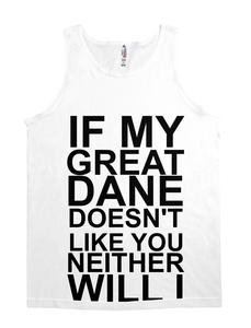 if my great dane doesn't like you neither will i