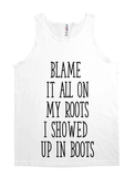 Blame It On My Roots I Showed Up in Boots