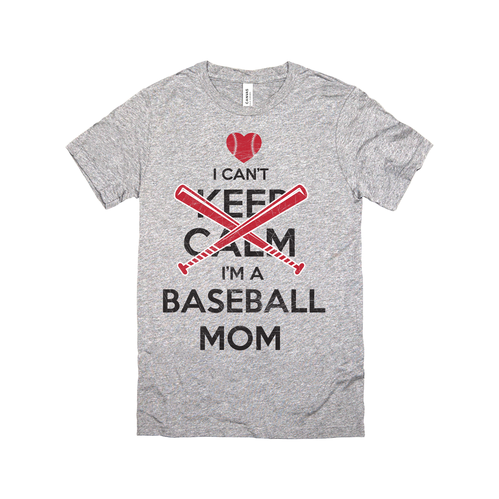 I Can't Keep Calm, I'm A Baseball Mom!
