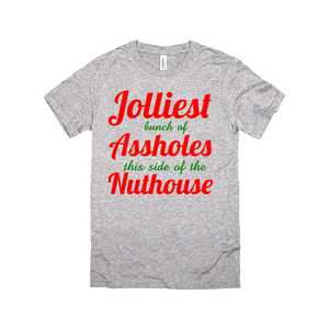 jolliest bunch of assholes this side of the nuthouse reg tee