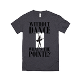 WITHOUT DANCE WHAT'S THE POINTE?