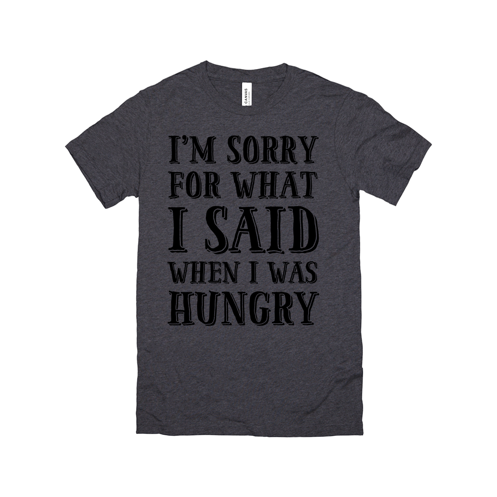 I'm Sorry For What I Said When I Was Hungry- Grey T-Shirt 2XL