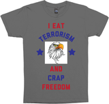 I Eat Terrorism And Crap Freedom