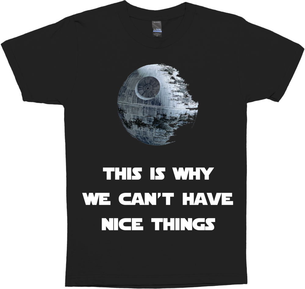 This Is Why We Can't Have Nice Things Death Star