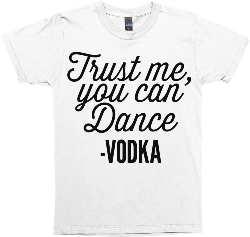 Trust me, you can dance - Vodka