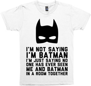 I'M Not Saying I'M Batman, But