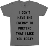 I Don't Have The Energy To Pretend To Like You Today