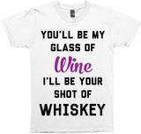 You'll Be My Glass Of Wine, I'll Be Your Shot Of Whiskey