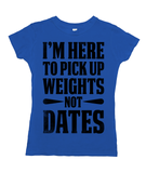 I'm Here to Pick Up Weights Not Dates