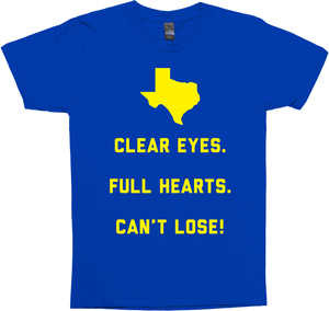 Clear Eyes Full Hearts Can't Lose!
