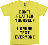 Don't Flatter Yourself, I Drunk Text Everyone