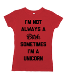 I'm Not Always A Bitch Sometimes I'm a Unicorn
