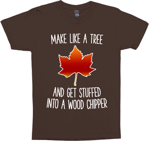 Make Like A Tree And Get Stuffed Into A Wood Chipper