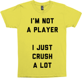 I'm Not A Player, I Just Crush A Lot