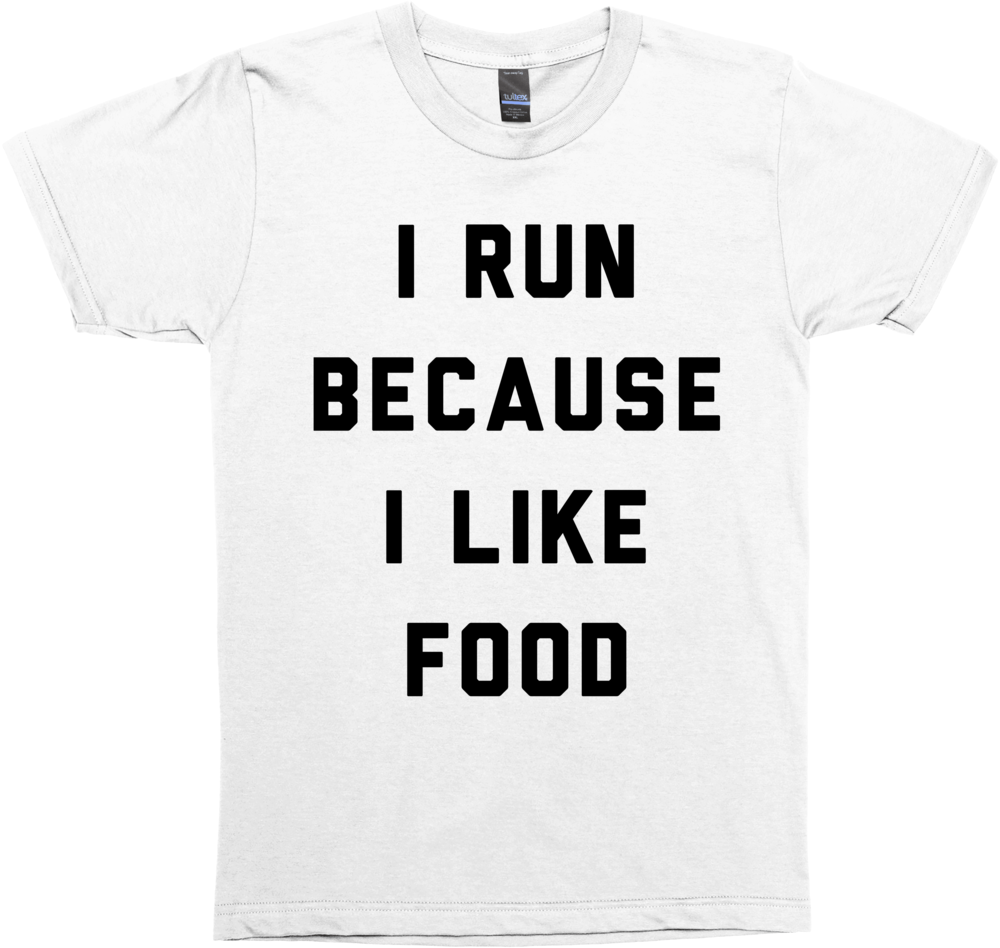 I Run Because I Like Food