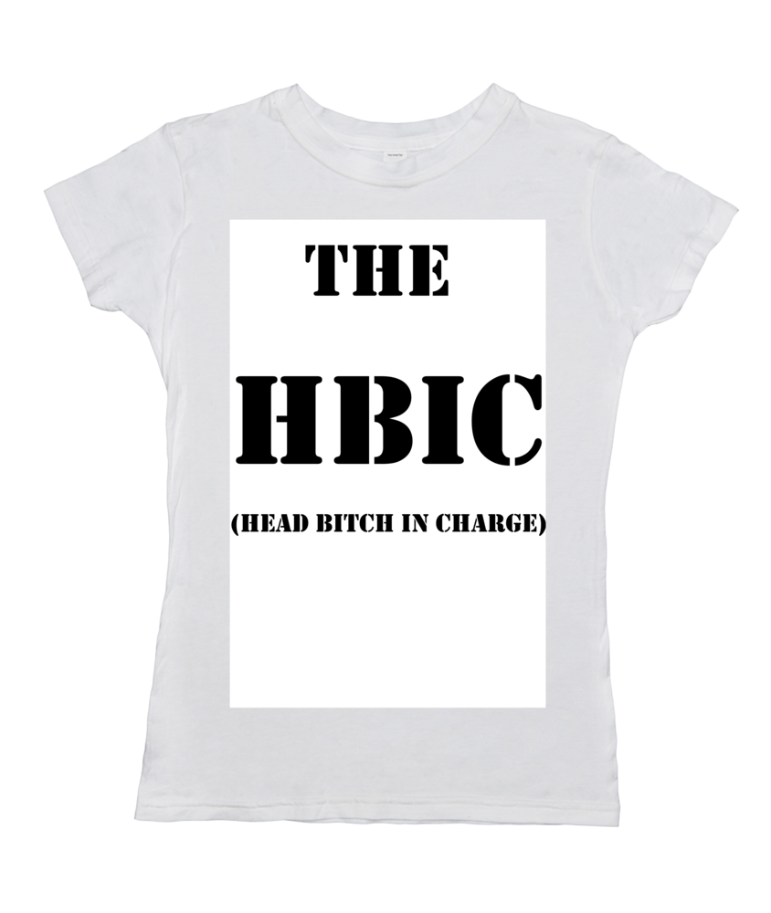 The HBIC (Head Bitch In Charge)
