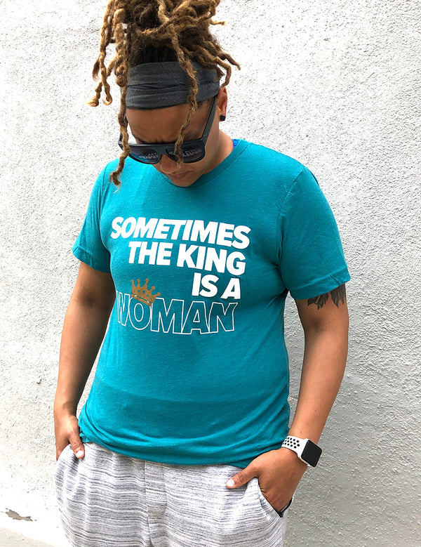 Sometimes the King is a Woman Tee - Unconfined. Apparel