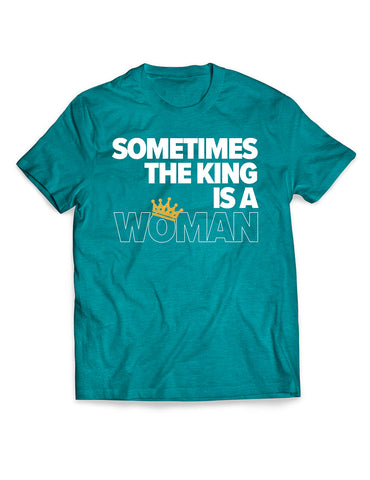 Sometimes the King is a Woman Tee