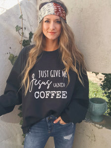 Just Give Me Jesus + Coffee Sweatshirt